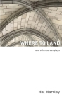 Where To Land: And Other Screenplays Cover Image