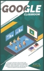 Google Classroom: An easy Step-By-Step guide for teachers to take your classroom digital. Discover how to save time during your lessons Cover Image