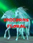 UNICORNS FLORAL- Beautiful Unicorns Design Coloring Book for Teens Cover Image