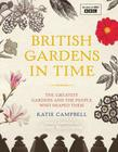 British Gardens in Time: The Greatest Gardens and the People Who Shaped Them Cover Image