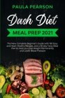 Dash diet meal prep 2021: The New Complete Beginner's Guide with 150 Easy and Heart-Healthy Recipes, and a 30-day Tasty Meal Plan to Help you Lo Cover Image
