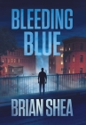 Bleeding Blue: A Boston Crime Thriller Cover Image