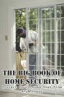 The Big Book Of Home Security Protect Your Loved Ones From Any Threat: Survival Book Cover Image