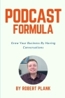Podcast Formula: Grow Your Business By Having Conversations Cover Image