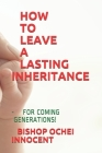 How to Leave a Lasting Inheritance: - For Coming Generations! Cover Image