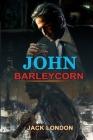 John Barleycorn by Jack London: Classic Edition Annotated Illustrations: Classic Edition Annotated Illustrations Cover Image