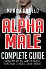 Alpha Male: Complete Guide: How to be an Alpha Male that Hot Chicks Can't Resist Cover Image
