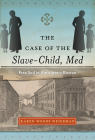 The Case of the Slave-Child, Med: Free Soil in Antislavery Boston (Childhoods: Interdisciplinary Perspectives on Children and Y) Cover Image