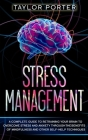 Stress Management: A Complete Guide to Retraining Your Brain to Overcome Stress and Anxiety through Thе Benefits Оf Mindfulne Cover Image