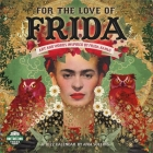 For the Love of Frida 2022 Wall Calendar: Art and Words Inspired by Frida Kahlo Cover Image