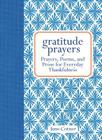 Gratitude Prayers: Prayers, Poems, and Prose for Everyday Thankfulness Cover Image