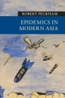 Epidemics in Modern Asia (New Approaches to Asian History) Cover Image