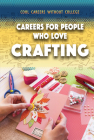 Careers for People Who Love Crafting (Cool Careers Without College) Cover Image