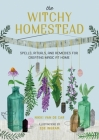 The Witchy Homestead: Spells, Rituals, and Remedies for Creating Magic at Home Cover Image