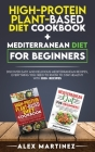 High-protein plant-based diet cookbook+ Mediterranean diet for beginners: Discover easy and delicious Mediterranean recipes, everything you need to kn Cover Image