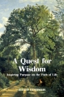 A Quest for Wisdom: Inspiring Purpose on the Path of Life Cover Image