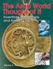 The Arab World Thought of It: Inventions, Innovations, and Amazing Facts (We Thought of It) Cover Image