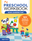My Preschool Workbook: 101 Games & Activities That Prepare Your Child for School Cover Image