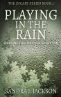 Playing In The Rain: Large Print Hardcover Edition (Escape #1) Cover Image