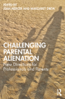 Challenging Parental Alienation: New Directions for Professionals and Parents Cover Image