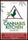 The Cannabis Kitchen Guide: Learn How to Extract and Make Your Own CBD and THC for Delicious Marijuana Recipes. the Ultimate Cookbook to Cook Yumm Cover Image