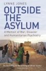 Outside the Asylum: A Memoir of War, Disaster and Humanitarian Psychiatry Cover Image