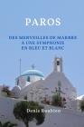 Paros. Des merveilles de marbre à une symphonie en bleu et blanc Cover Image