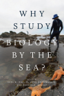 Why Study Biology by the Sea? (Convening Science: Discovery at the Marine Biological Laboratory) Cover Image