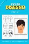 L'ARTE DEL DISEGNO - 2 libri in 1: Come Disegnare Visi, Imparare a Disegnare in 30 Giorni (how to draw Italian version) Cover Image