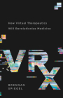 VRx: How Virtual Therapeutics Will Revolutionize Medicine Cover Image