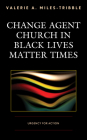 Change Agent Church in Black Lives Matter Times: Urgency for Action Cover Image