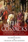 The Cossacks: The History and Legacy of the Legendary Slavic Warriors Cover Image