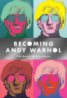 Becoming Andy Warhol Cover Image