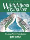 Weightless: Flying Free: Soaring Above Food Issues Cover Image