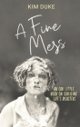 A Fine Mess: An Odd Little Book On Surviving Life's Disasters Cover Image
