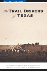 The Trail Drivers of Texas: Interesting Sketches of Early Cowboys... (Texas Classics) Cover Image
