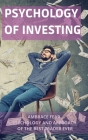 Psychology of Investing: Ambrace Fear. Psychology and Approach of the Best Trader Ever Cover Image