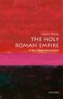The Holy Roman Empire: A Very Short Introduction (Very Short Introductions) Cover Image