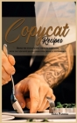 Copycat Recipes: Bring the World's Best Chefs to Your Home with the 200 Best Recipes from Your Favorite Restaurants Cover Image