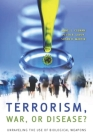 Terrorism, War, or Disease?: Unraveling the Use of Biological Weapons Cover Image