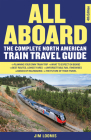 All Aboard: The Complete North American Train Travel Guide Cover Image