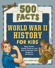 World War II History for Kids: 500 Facts! Cover Image