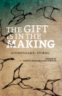 The Gift Is in the Making: Anishinaabeg Stories Cover Image