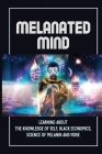 Melanated Mind: Learning About The Knowledge Of Self, Black Economics, Science Of Melanin And More: Book On Self Love Cover Image