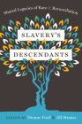 Slavery's Descendants: Shared Legacies of Race and Reconciliation Cover Image