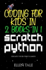 Coding for Kids in Scratch Python - 2 Books in 1 -: Create Your First Games Cover Image