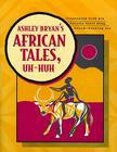 Ashley Bryan's African Tales, Uh-Huh Cover Image