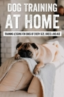 Dog Training At Home: Training Lessons For Dogs Of Every Size, Breed, And Age: Puppy Training Guide Cover Image