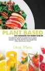 Plant Based Diet Cookbook For Woman Over 50: The ultimate guide for beginners to regain confidence, reset metabolism and prevent disease. Tasty Recipe Cover Image