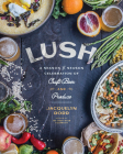 Lush: A Season-By-Season Celebration of Craft Beer and Produce Cover Image